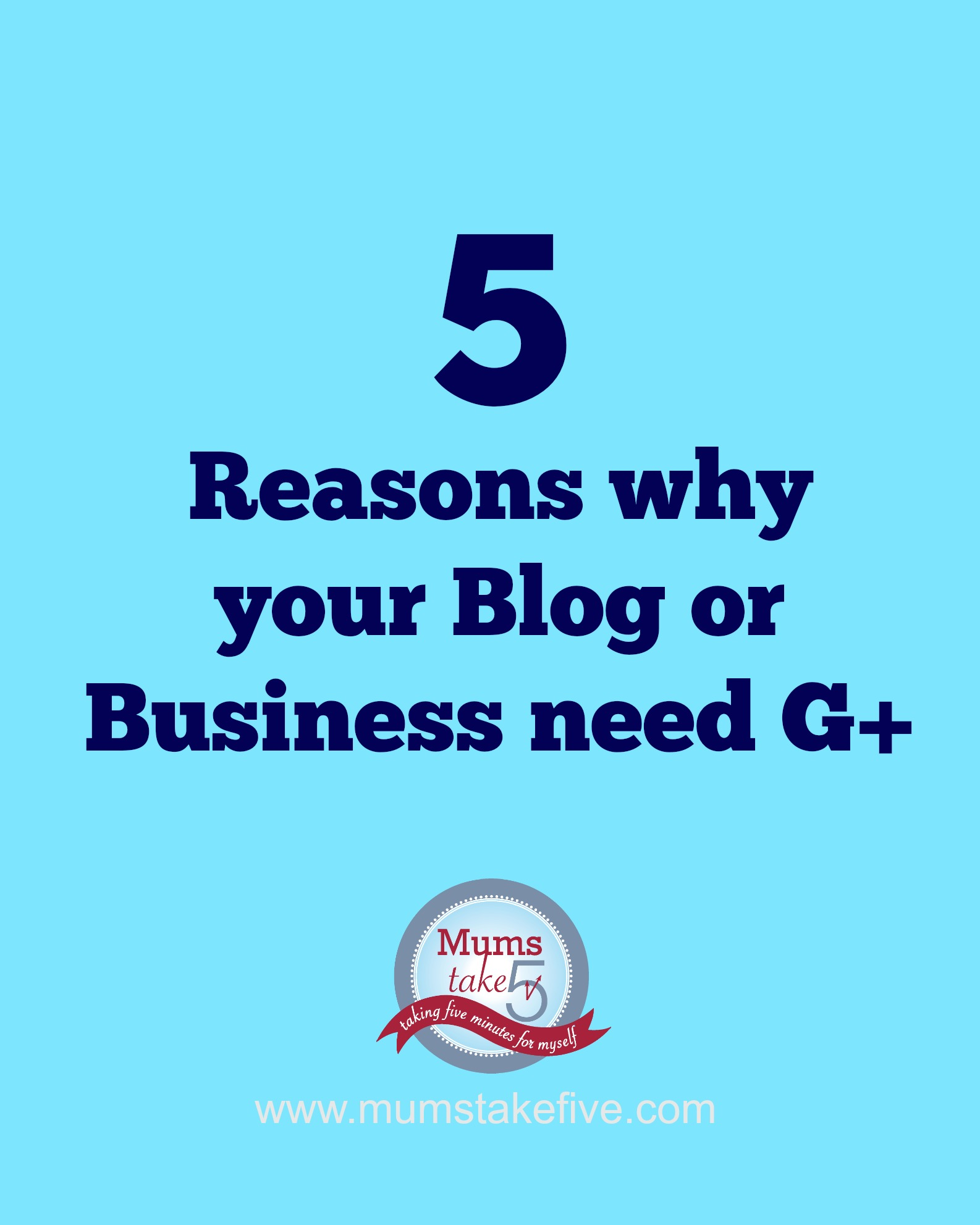 Five Reasons you need google plus Mums Take Five