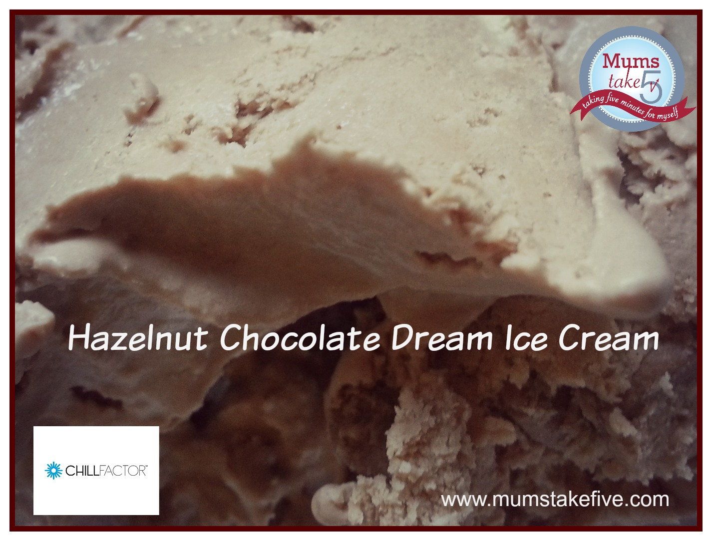 hazelnut icecream chill factor mums take five