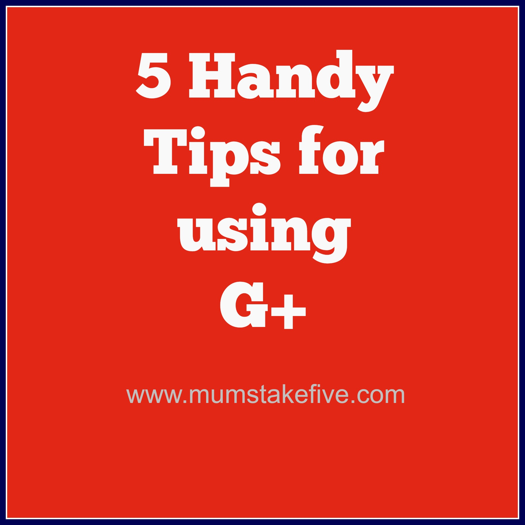 G+ Google Plus Page tips  Tips for using google plus