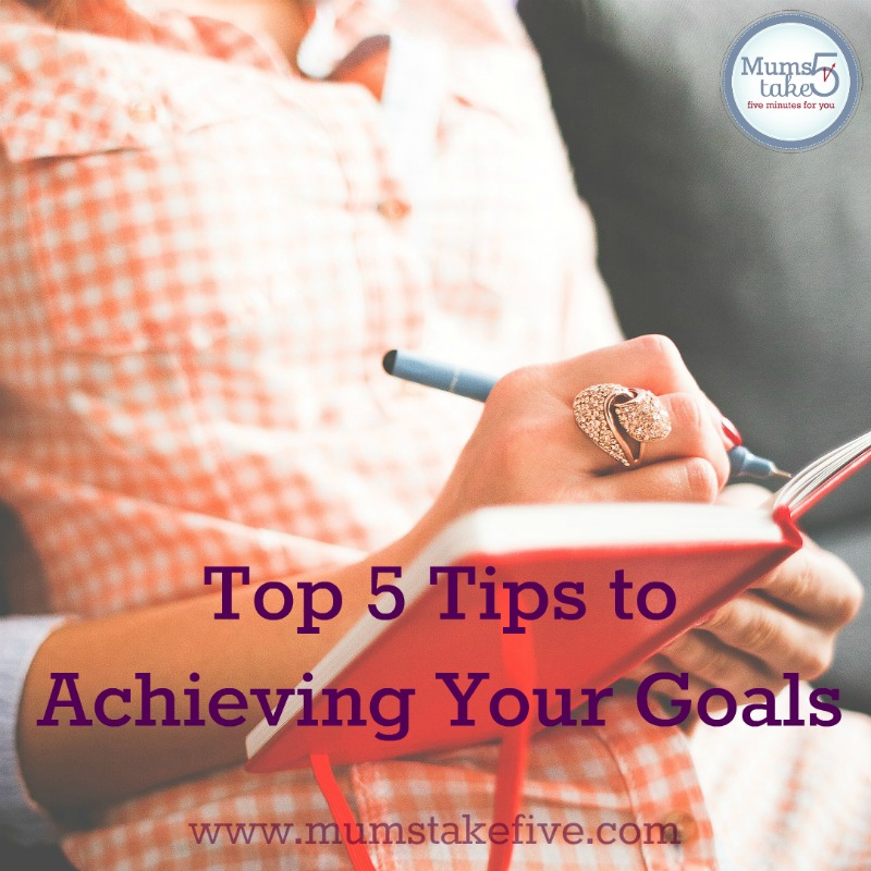 Top 5 Tips for Achieving Your Goals